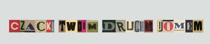 Kolaż inicjałów gazetowych składających się w napis Czacki Twoim Drugim Domem